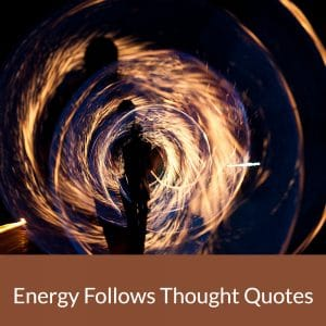 Energy Follows Thought Quotes