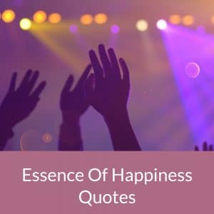 Essence Of Happiness Quotes