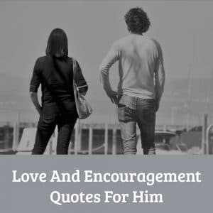 Love And Encouragement Quotes For Him