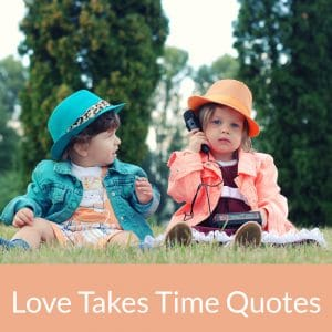 Love Takes Time Quotes