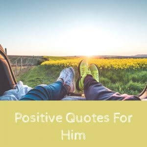 Positive Quotes For Him