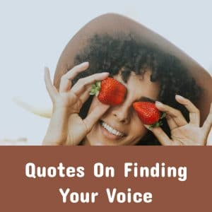 Quotes On Finding Your Voice