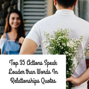 Actions Speak Louder than Words In Relationships Quotes