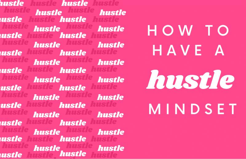 How to have a Hustle Mindset Hustling Everyday